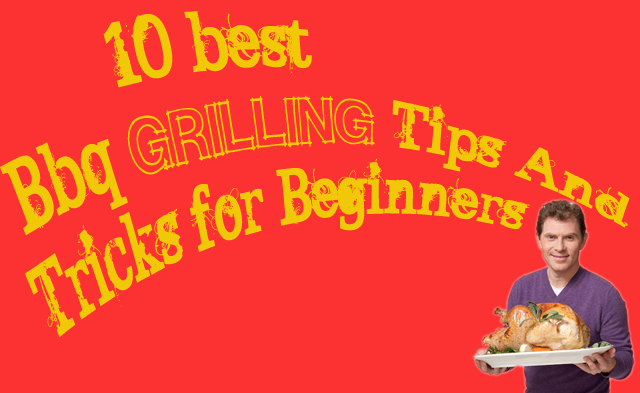 grilling tips and tricks for beginners